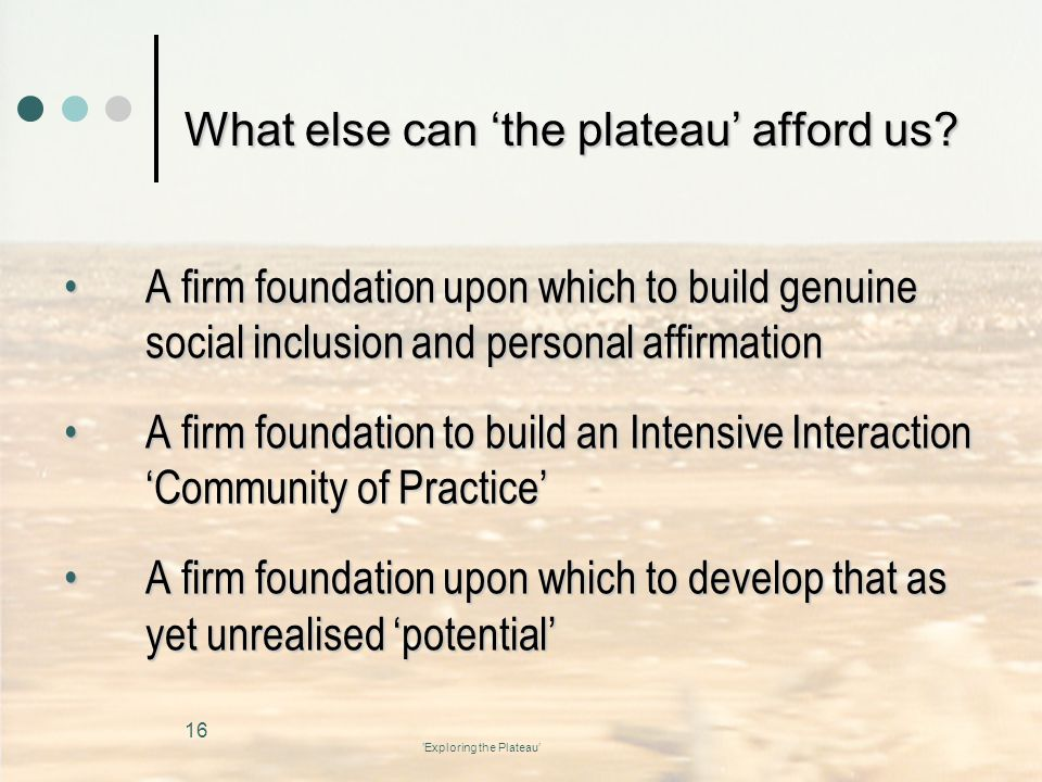 'Exploring the Plateau' What else can 'the plateau' afford us.
