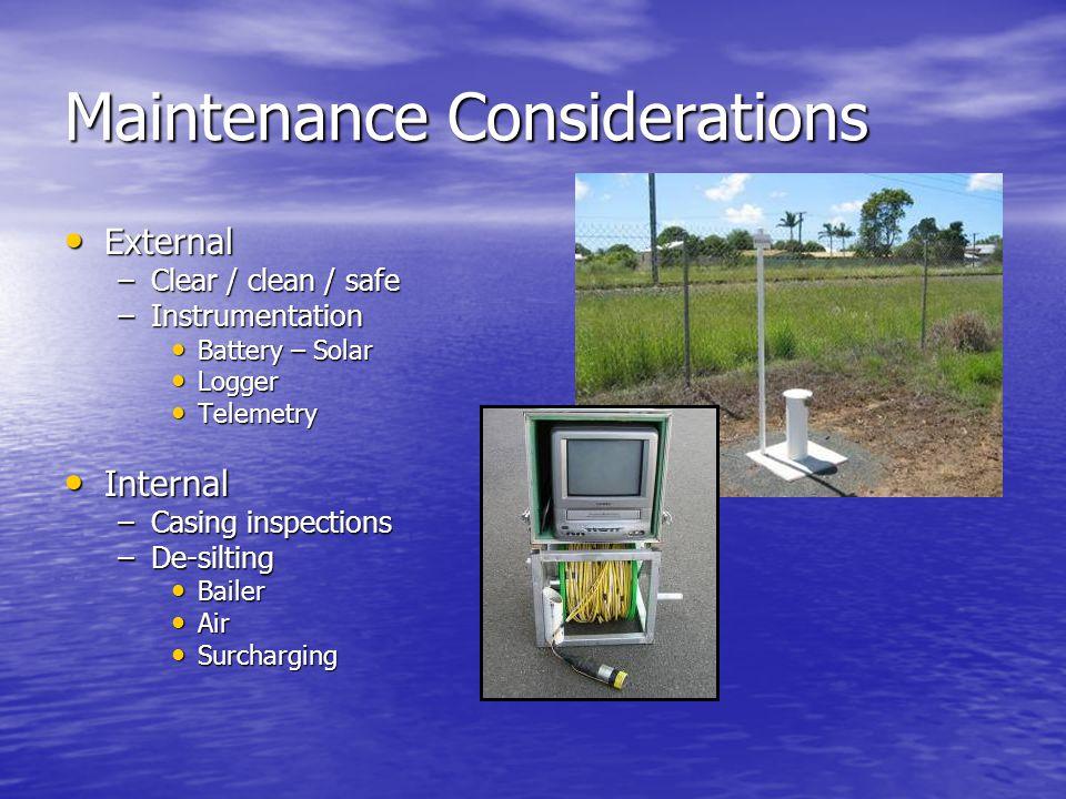 Maintenance Considerations External External –Clear / clean / safe –Instrumentation Battery – Solar Battery – Solar Logger Logger Telemetry Telemetry