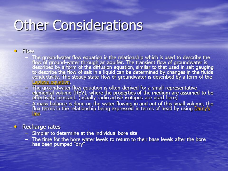 Other Considerations Flow Flow –The groundwater flow equation is the relationship which is used to describe the flow of ground-water through an aquifer.
