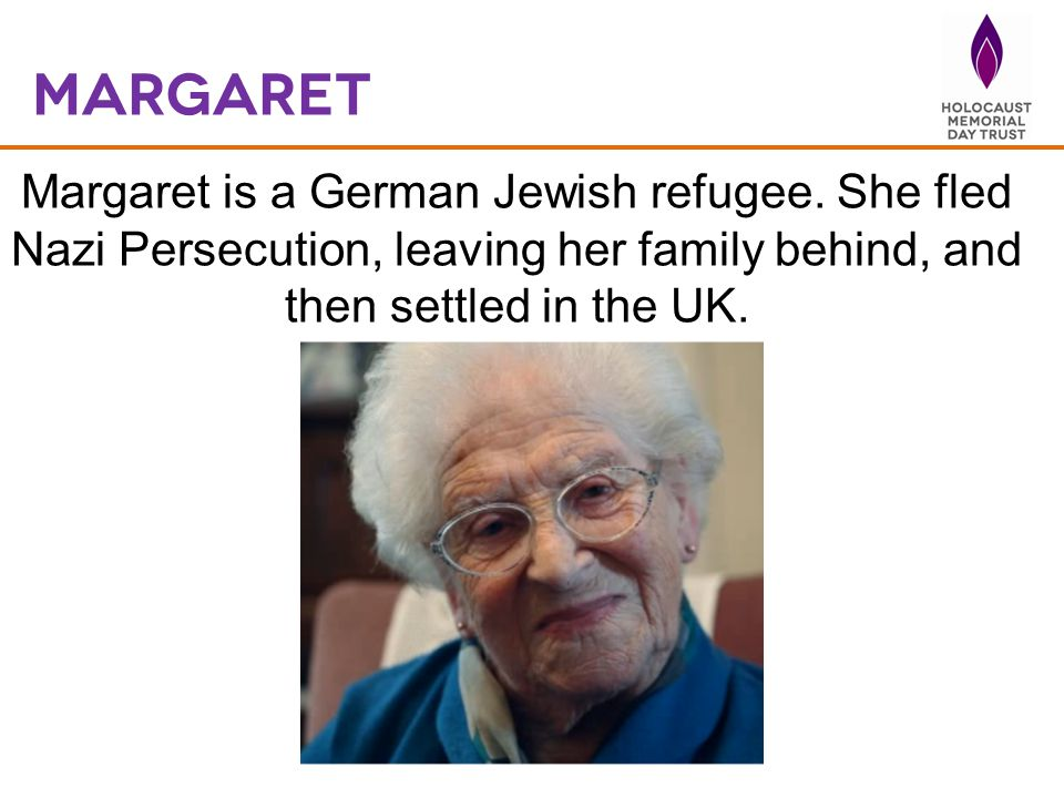 margaret Margaret is a German Jewish refugee.