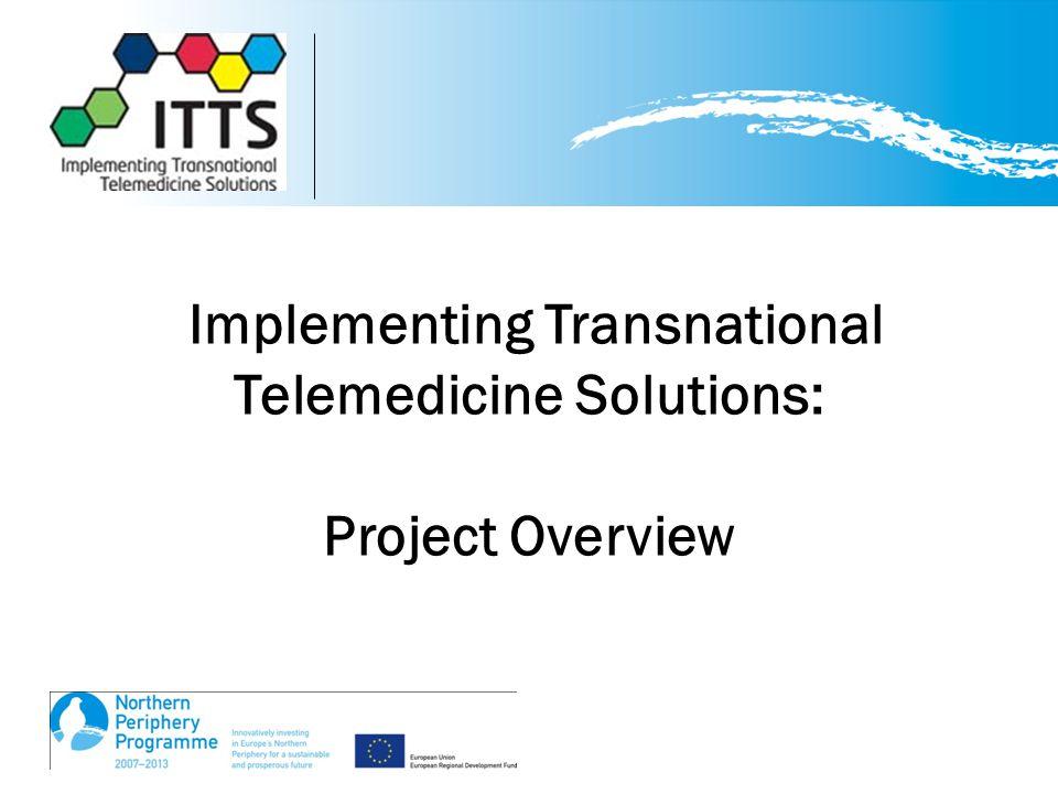 www.transnational-telemedicine.eu Implementing Transnational Telemedicine Solutions: Project Overview
