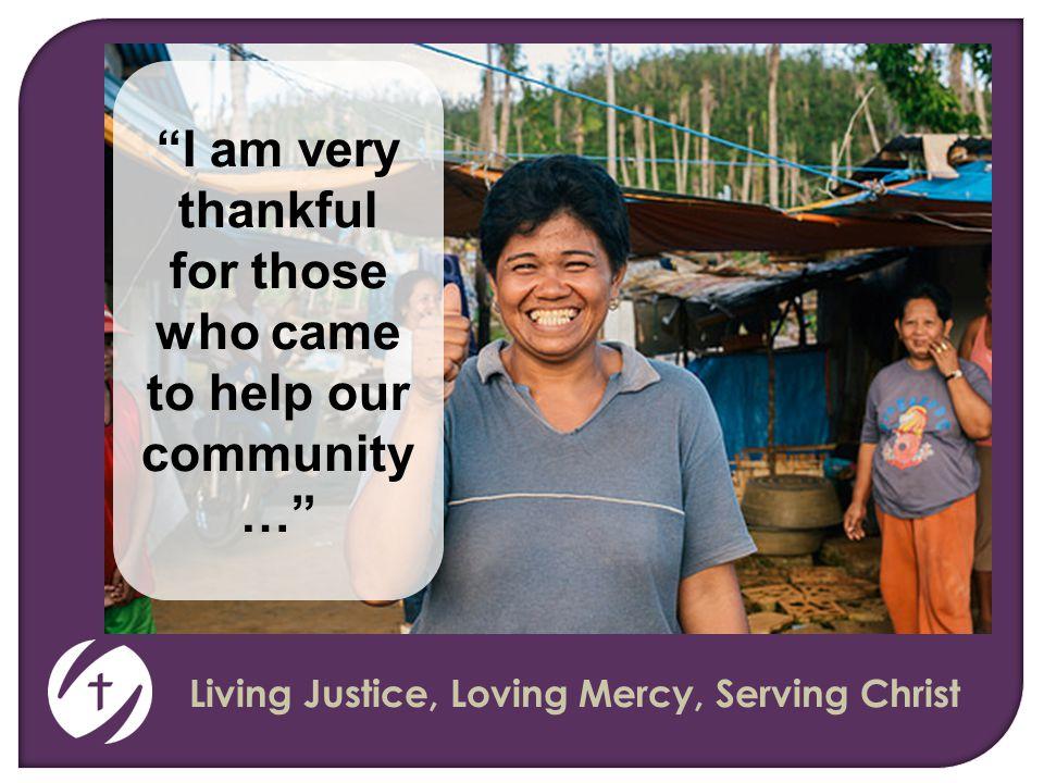 Living Justice, Loving Mercy, Serving Christ I am very thankful for those who came to help our community …