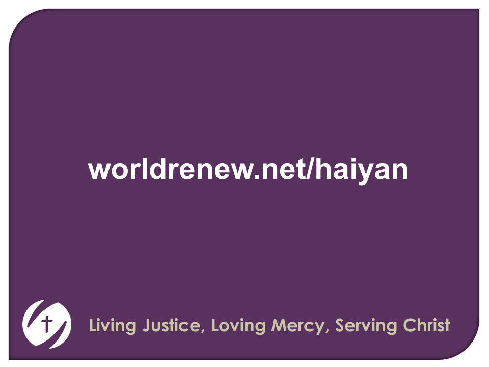 Living Justice, Loving Mercy, Serving Christ worldrenew.net/haiyan