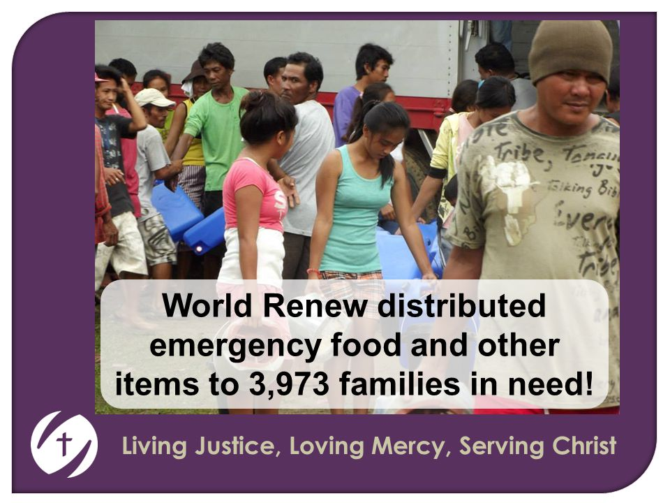 Living Justice, Loving Mercy, Serving Christ World Renew distributed emergency food and other items to 3,973 families in need!
