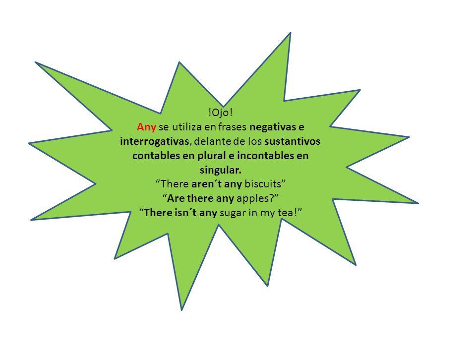 """!Ojo! Any se utiliza en frases negativas e interrogativas, delante de los sustantivos contables en plural e incontables en singular. """"There aren´t any"""