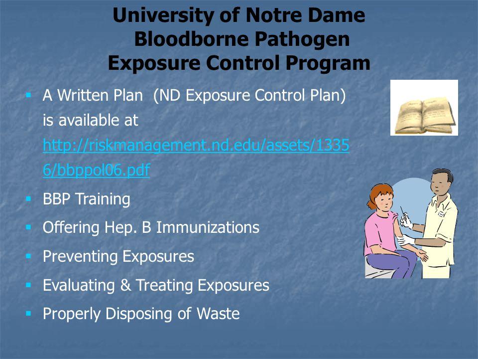 University of Notre Dame Bloodborne Pathogen Exposure Control Program  A Written Plan (ND Exposure Control Plan) is available at http://riskmanagemen