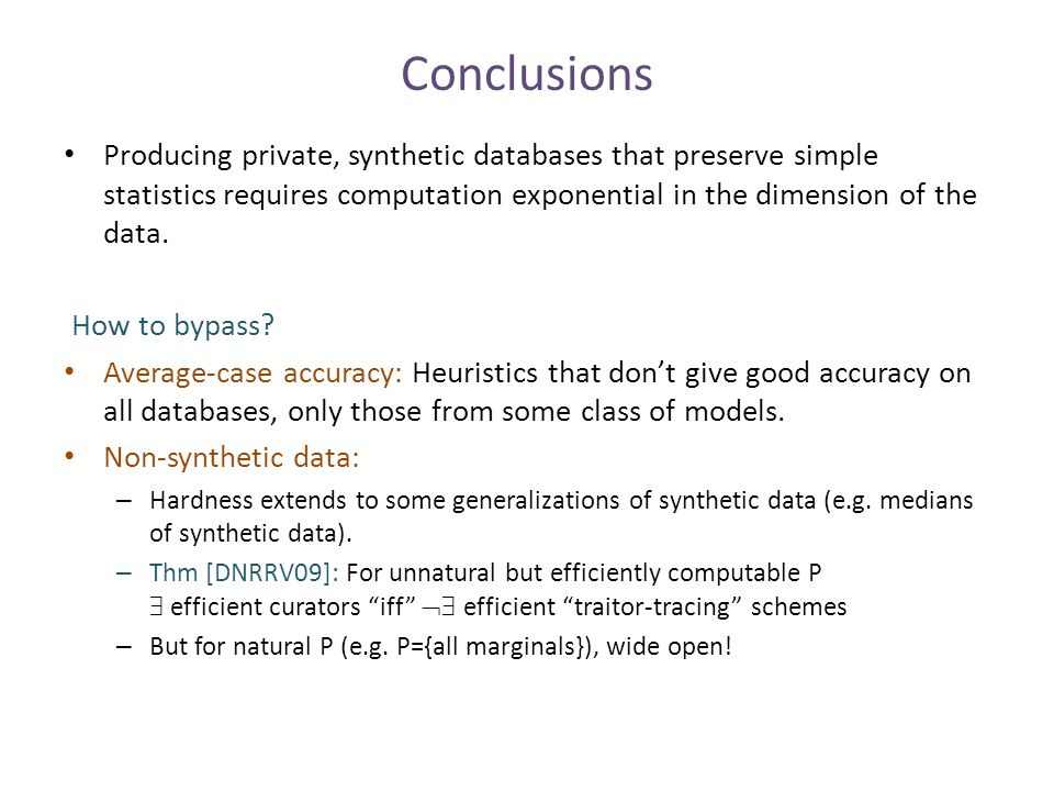 Conclusions Producing private, synthetic databases that preserve simple statistics requires computation exponential in the dimension of the data. How