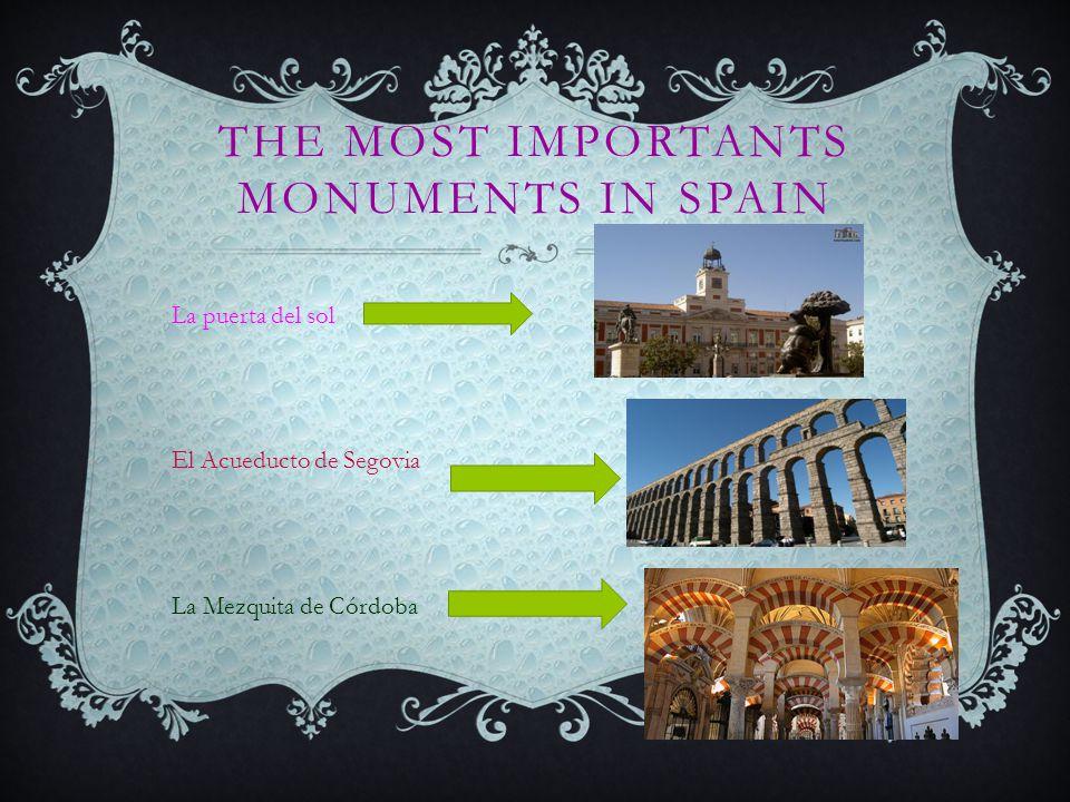 THE MOST IMPORTANTS MONUMENTS IN SPAIN La puerta del sol El Acueducto de Segovia La Mezquita de Córdoba