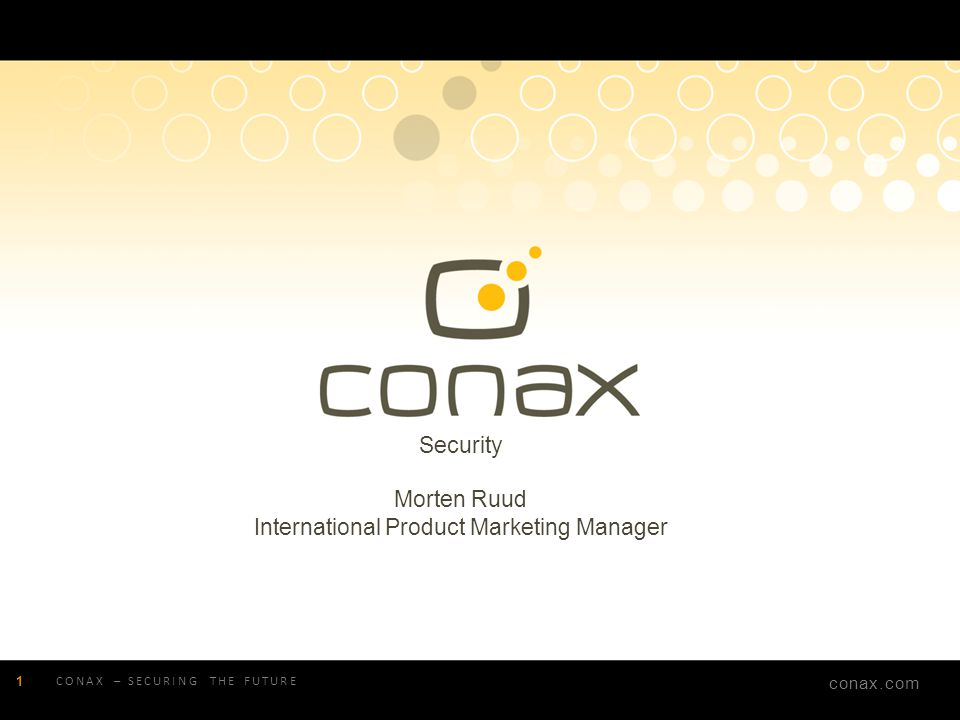 conax.com Security Morten Ruud International Product Marketing Manager 1 CONAX – SECURING THE FUTURE