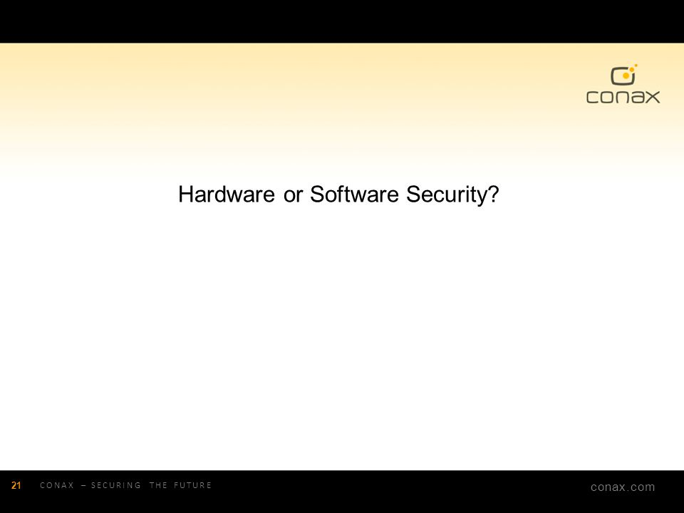 conax.com CONAX – SECURING THE FUTURE 21 Hardware or Software Security?