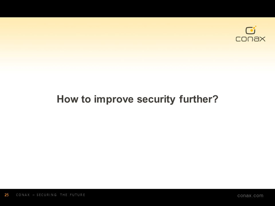 conax.com How to improve security further? CONAX – SECURING THE FUTURE 25