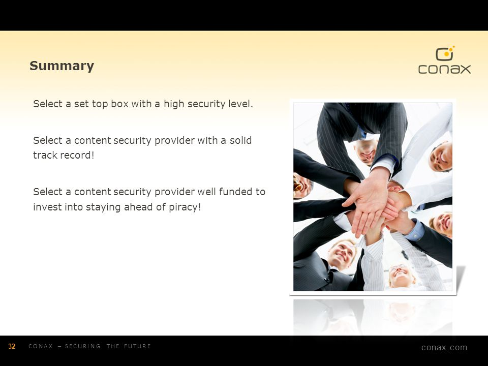 conax.com Summary Select a set top box with a high security level. Select a content security provider with a solid track record! Select a content secu