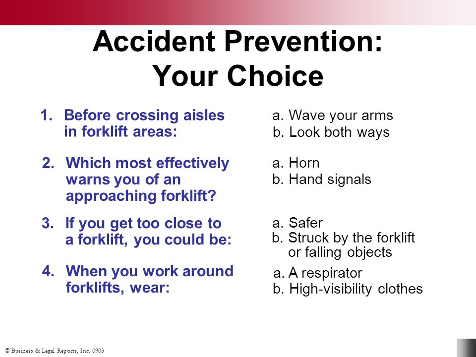 © Business & Legal Reports, Inc. 0903 Accident Prevention: Your Choice a. Wave your arms a. Safer a. A respirator a. Horn 1.Before crossing aisles in