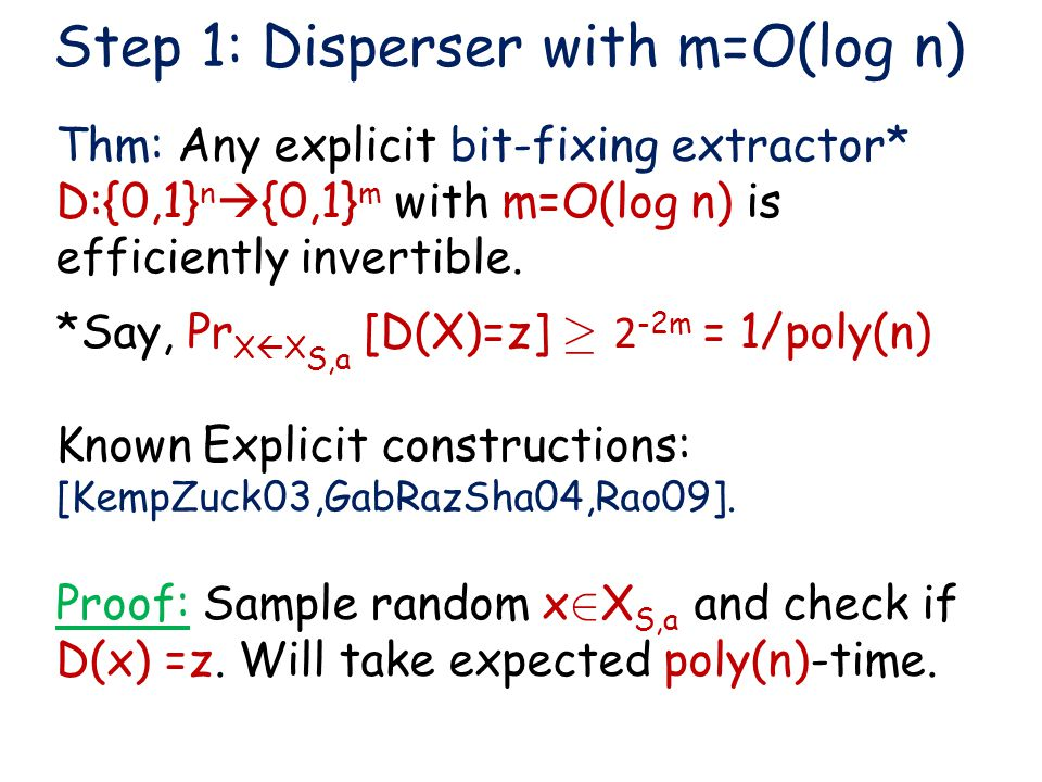 Thm: Any explicit bit-fixing extractor* D:{0,1} n  {0,1} m with m=O(log n) is efficiently invertible. *Say, Pr X  X S,a [D(X)=z] ¸ 2 -2m = 1/poly(n)