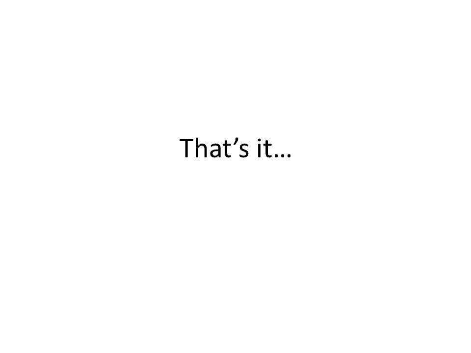That's it…