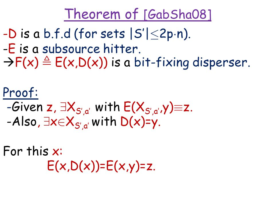 Theorem of [GabSha08] -D is a b.f.d (for sets |S'| · 2p ¢ n). -E is a subsource hitter.  F(x), E(x,D(x)) is a bit-fixing disperser. Proof: -Given z,