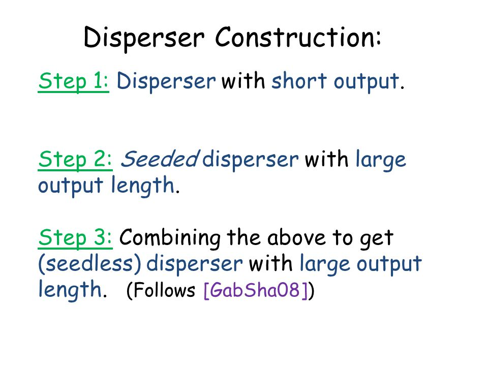 Disperser Construction: Step 1: Disperser with short output. Step 2: Seeded disperser with large output length. Step 3: Combining the above to get (se