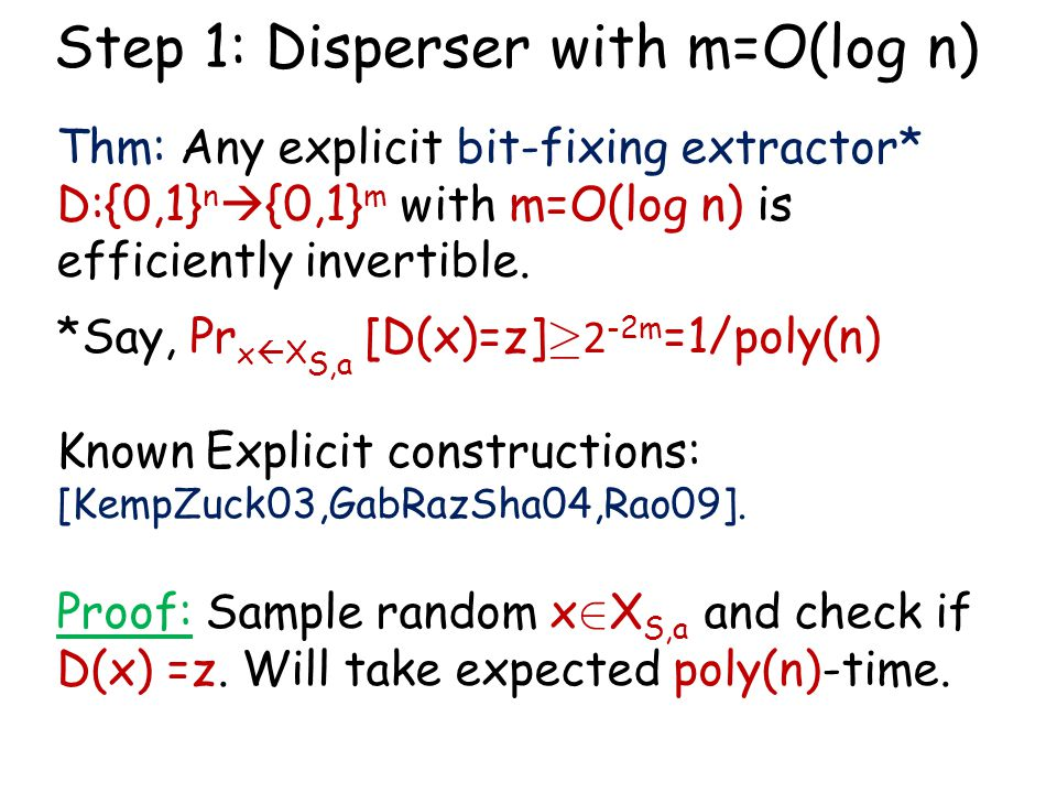 Thm: Any explicit bit-fixing extractor* D:{0,1} n  {0,1} m with m=O(log n) is efficiently invertible. *Say, Pr x  X S,a [D(x)=z] ¸ 2 -2m =1/poly(n)