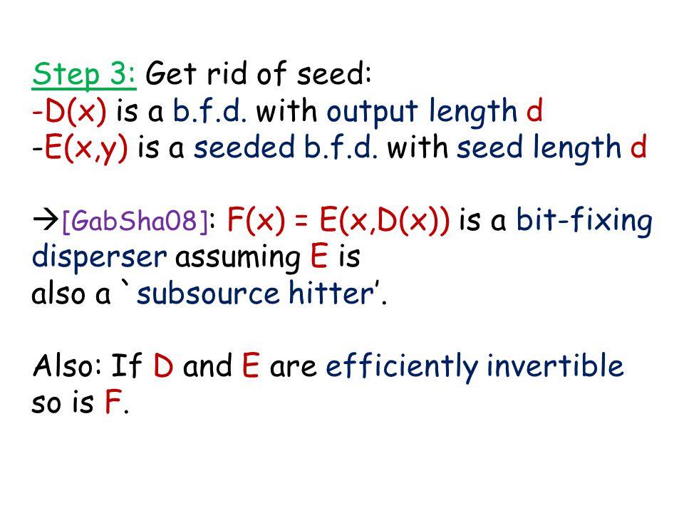 Step 3: Get rid of seed: -D(x) is a b.f.d. with output length d -E(x,y) is a seeded b.f.d.