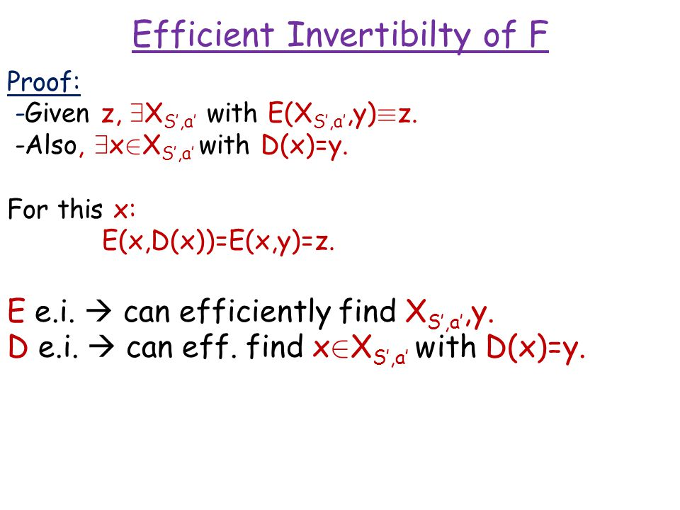 Efficient Invertibilty of F Proof: -Given z, 9 X S',a' with E(X S',a',y) ´ z.
