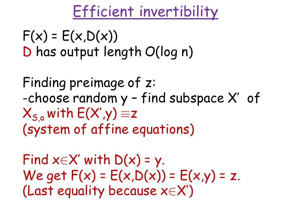 Efficient invertibility F(x) = E(x,D(x)) D has output length O(log n) Finding preimage of z: -choose random y – find subspace X' of X S,a with E(X',y)