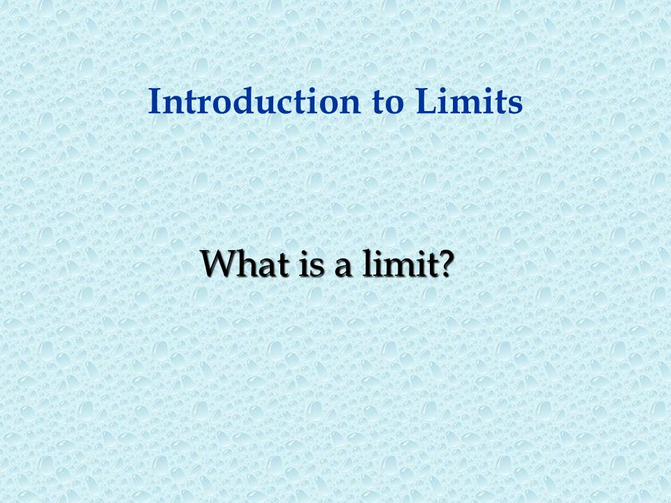 Introduction to Limits What is a limit?