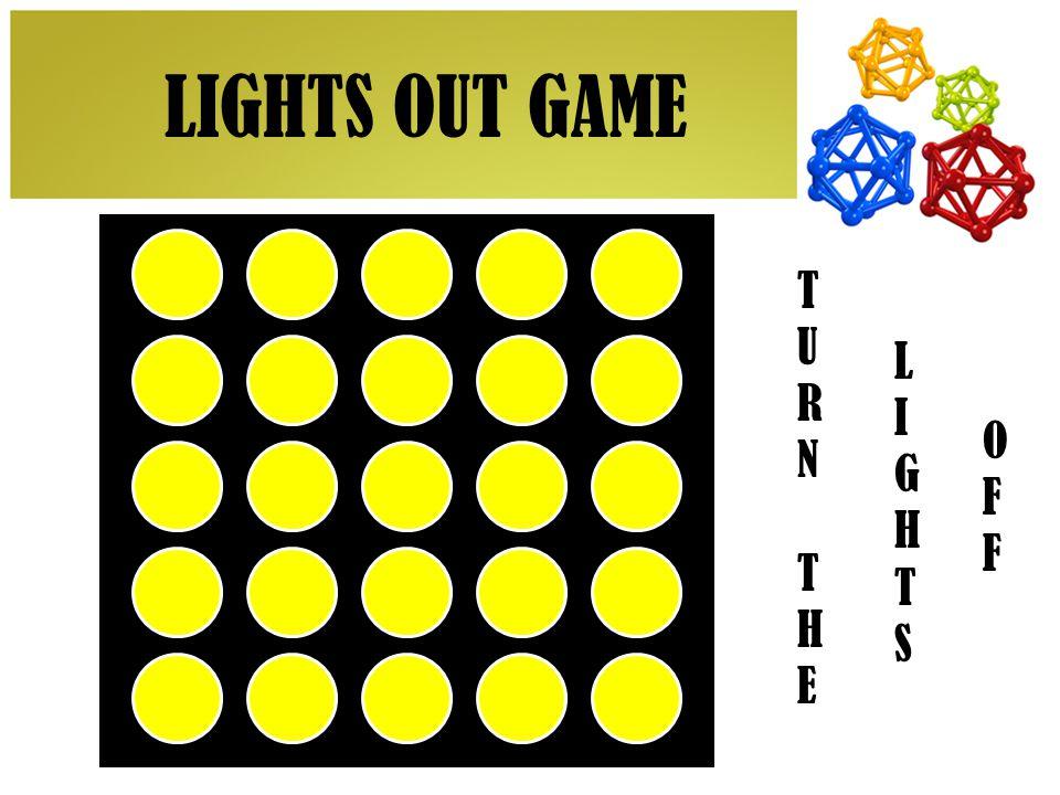 LIGHTS OUT GAME TURNTHETURNTHE LIGHTSLIGHTS OFFOFF