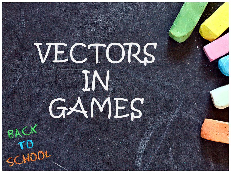 VECTORS IN GAMES