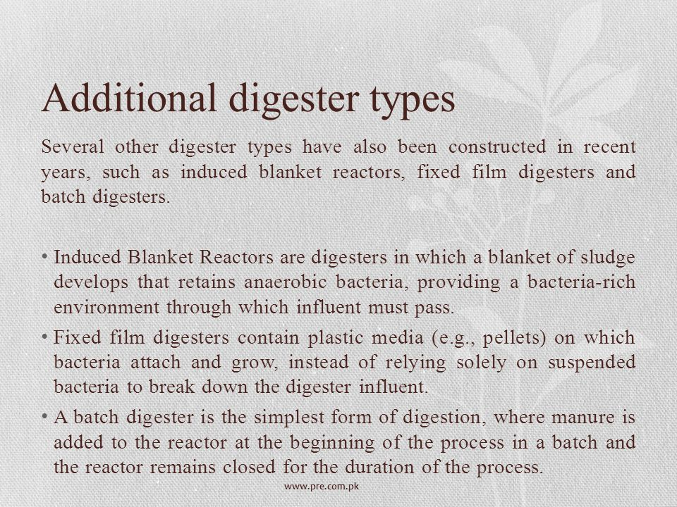 www.pre.com.pk Additional digester types Several other digester types have also been constructed in recent years, such as induced blanket reactors, fi