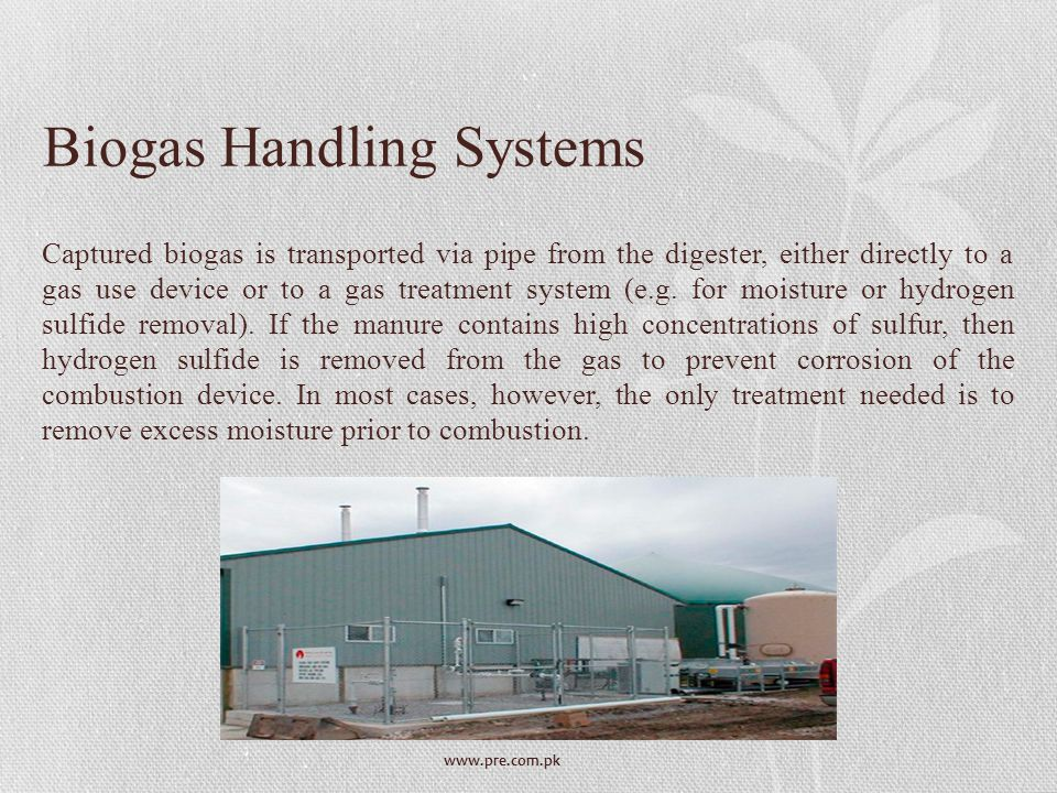 www.pre.com.pk Biogas Handling Systems Captured biogas is transported via pipe from the digester, either directly to a gas use device or to a gas trea