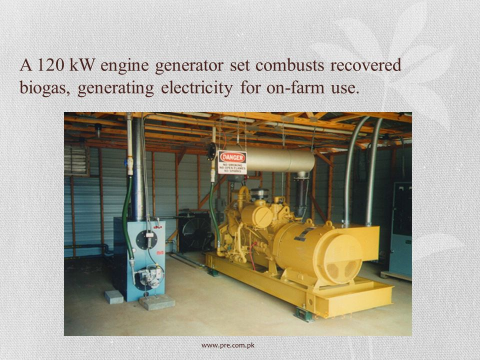 www.pre.com.pk A 120 kW engine generator set combusts recovered biogas, generating electricity for on-farm use.
