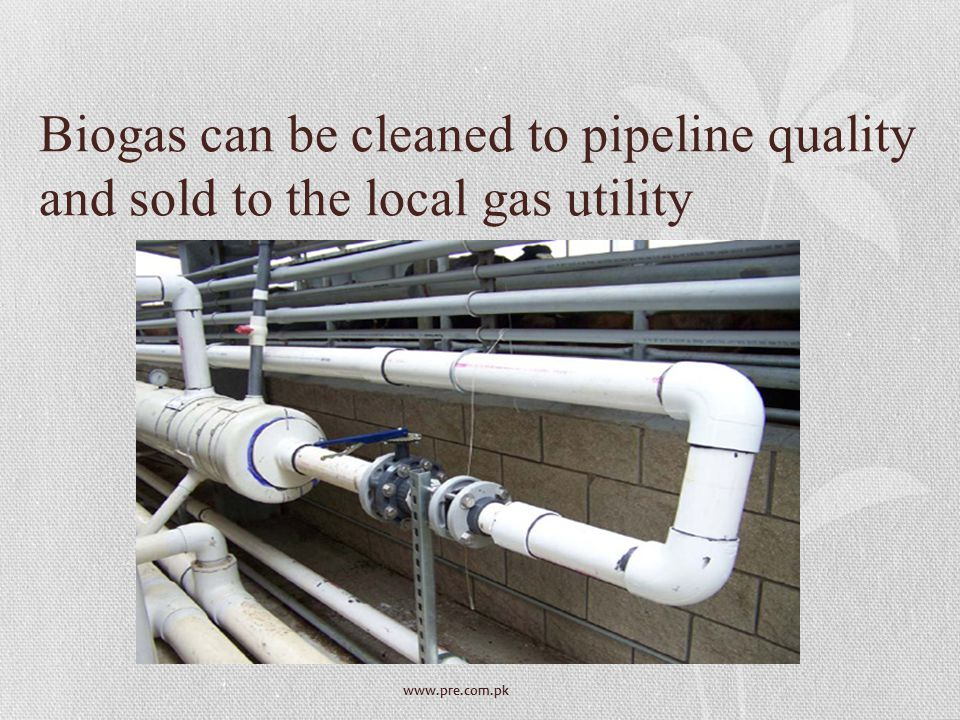 www.pre.com.pk Biogas can be cleaned to pipeline quality and sold to the local gas utility
