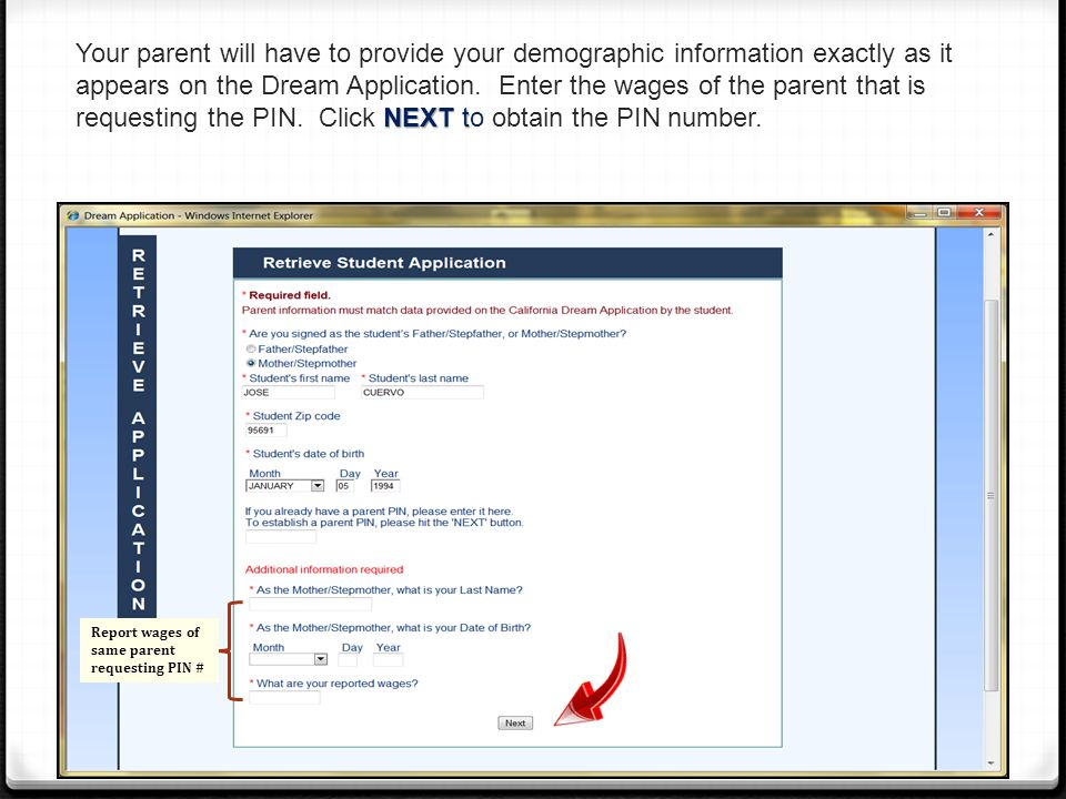 NEXT t Your parent will have to provide your demographic information exactly as it appears on the Dream Application.