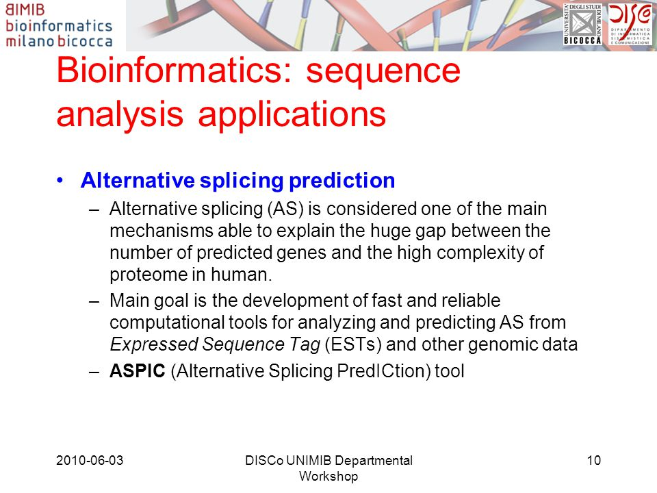 Bioinformatics: sequence analysis applications Alternative splicing prediction –Alternative splicing (AS) is considered one of the main mechanisms abl