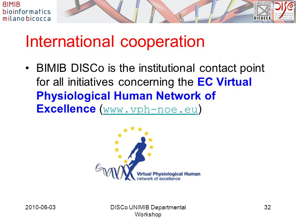 International cooperation BIMIB DISCo is the institutional contact point for all initiatives concerning the EC Virtual Physiological Human Network of