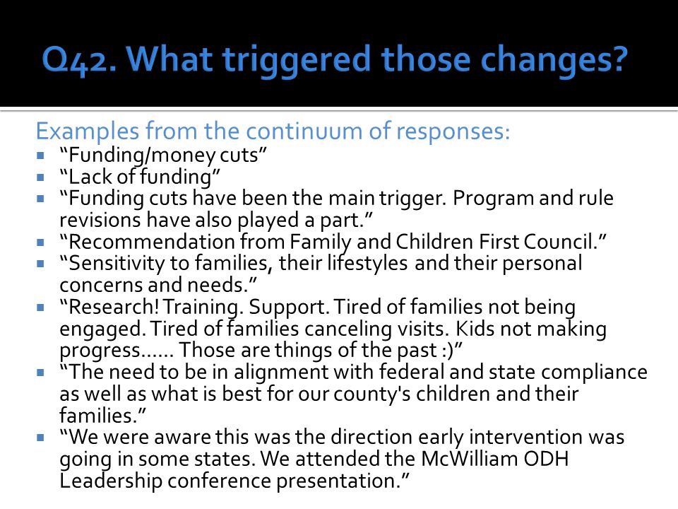 Examples from the continuum of responses:  Funding/money cuts  Lack of funding  Funding cuts have been the main trigger.