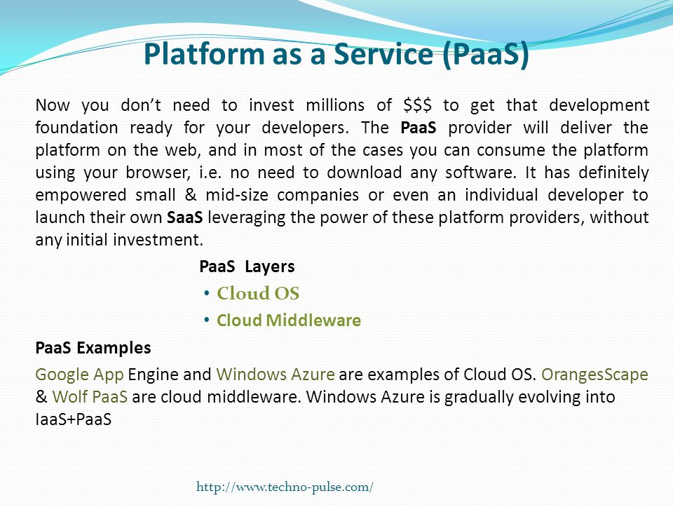 Platform as a Service (PaaS) Now you don't need to invest millions of $$$ to get that development foundation ready for your developers.
