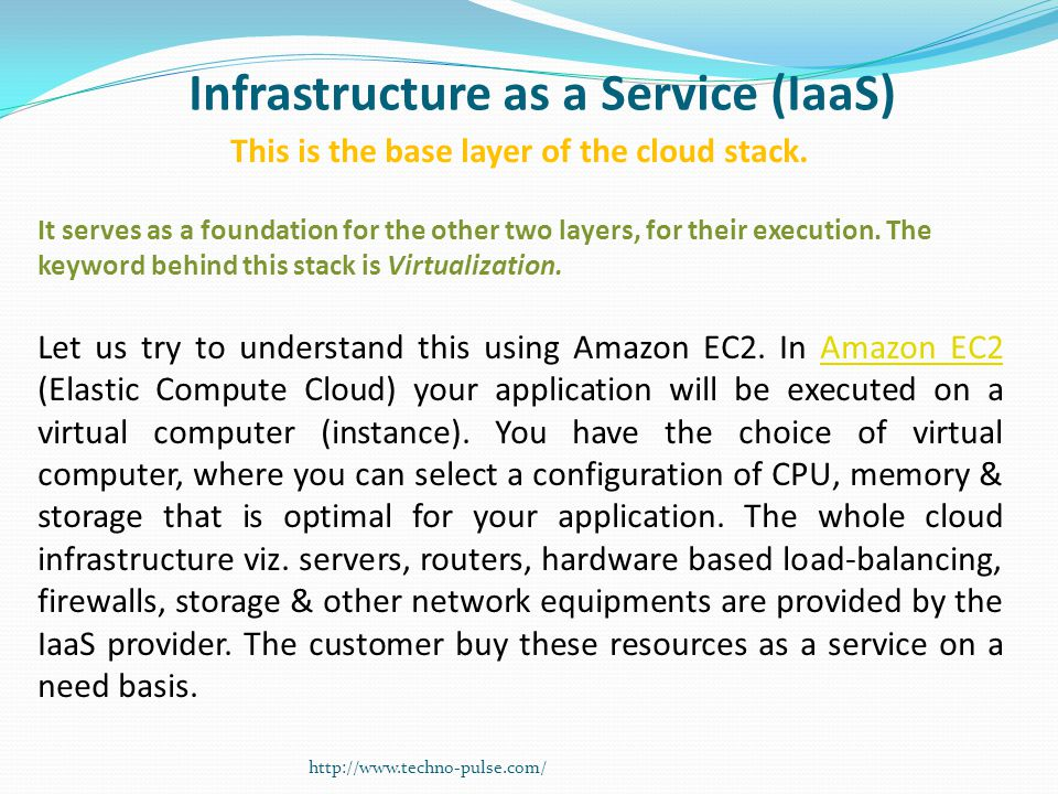 Infrastructure as a Service (IaaS) This is the base layer of the cloud stack. It serves as a foundation for the other two layers, for their execution.