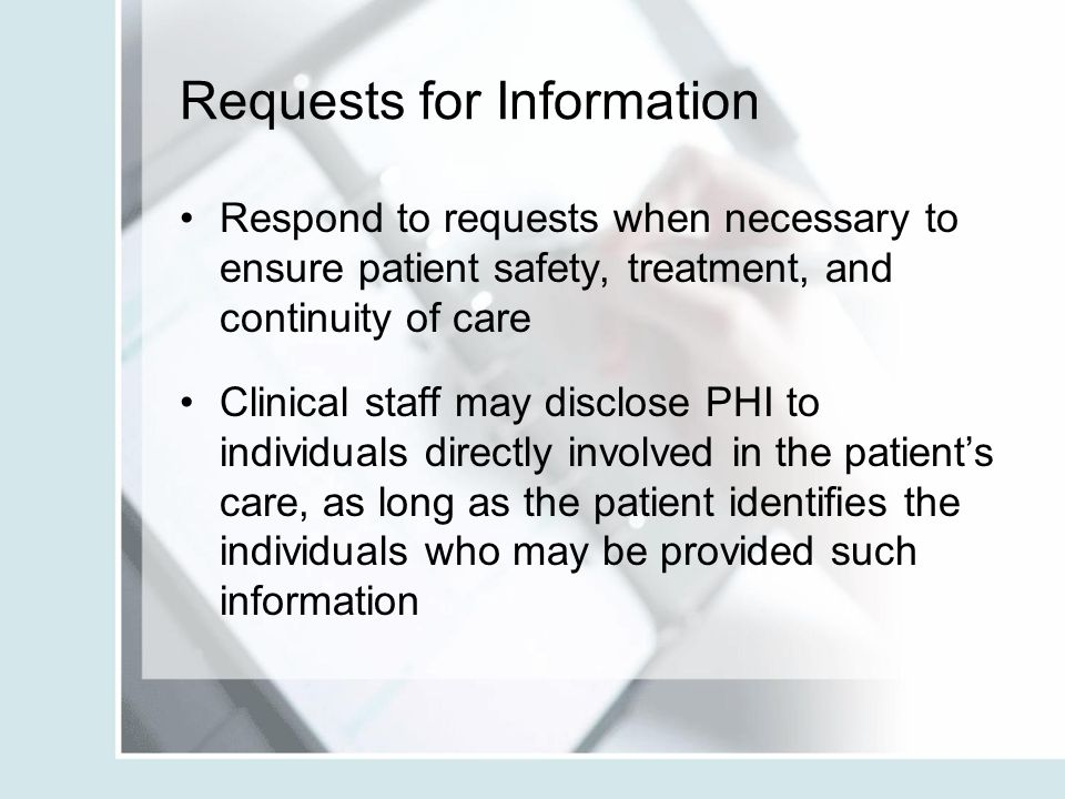 Requests for Information Respond to requests when necessary to ensure patient safety, treatment, and continuity of care Clinical staff may disclose PH