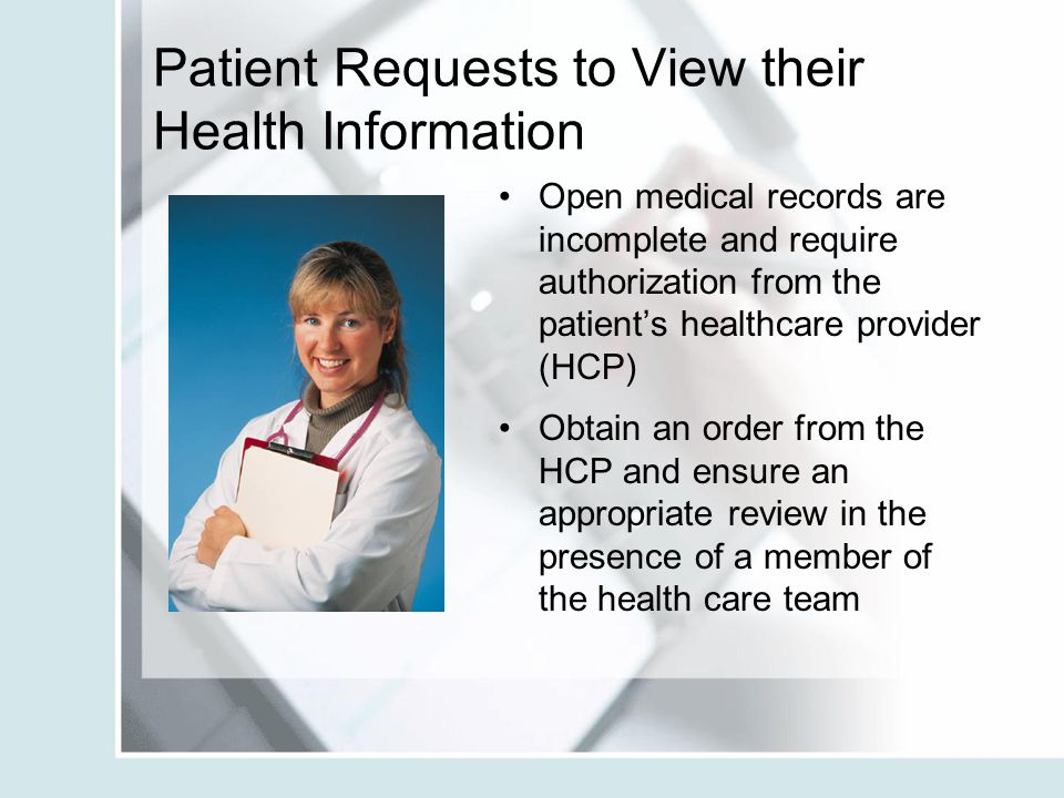 Patient Requests to View their Health Information Open medical records are incomplete and require authorization from the patient's healthcare provider