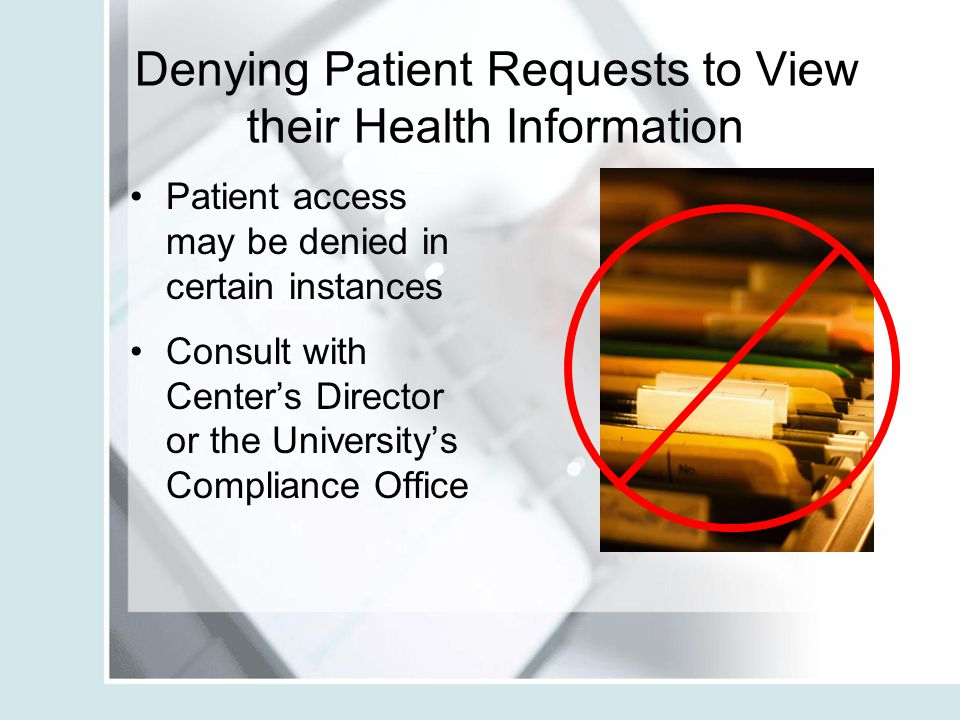 Denying Patient Requests to View their Health Information Patient access may be denied in certain instances Consult with Center's Director or the Univ