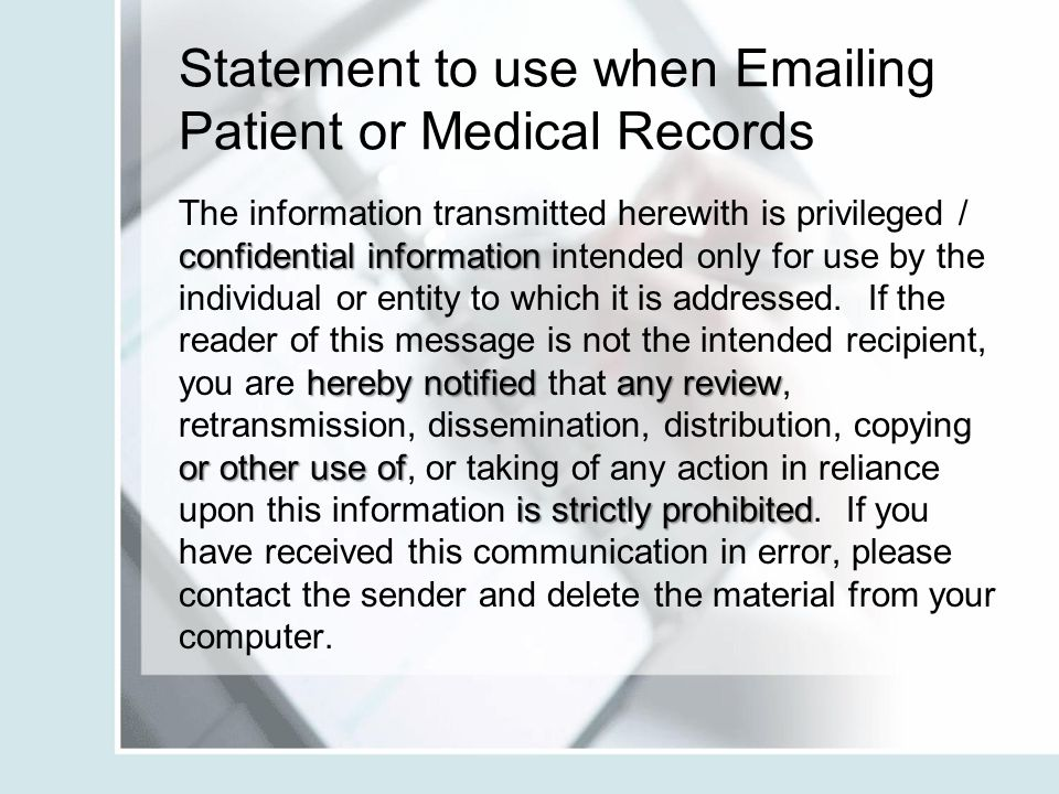Statement to use when Emailing Patient or Medical Records confidential information hereby notified any review or other use of is strictly prohibited T