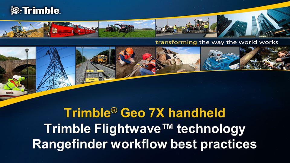 Trimble ® Geo 7X handheld Trimble Flightwave™ technology Rangefinder workflow best practices