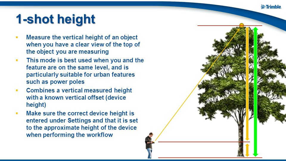  Measure the vertical height of an object when you have a clear view of the top of the object you are measuring  This mode is best used when you and