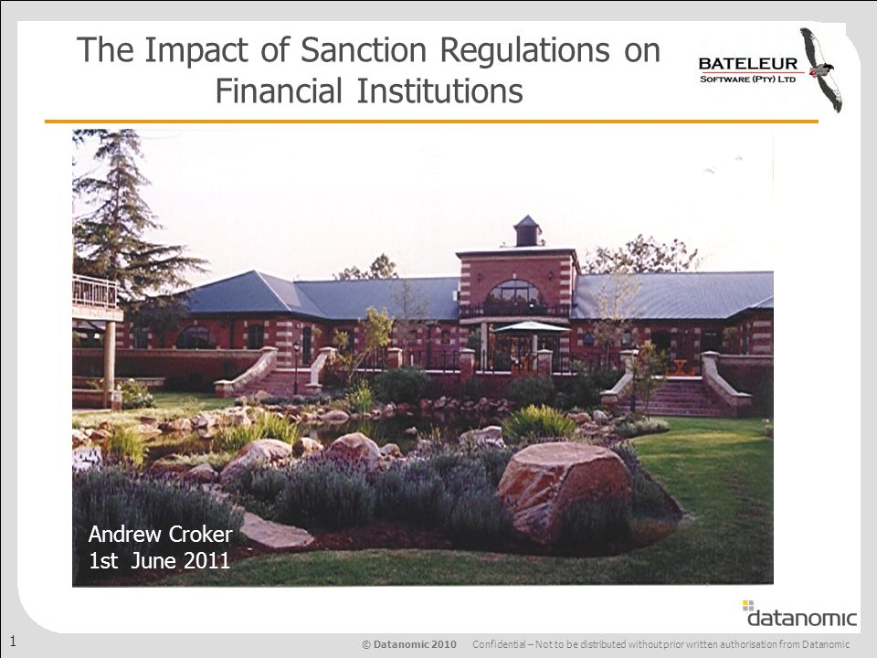 © Datanomic 2010 Confidential – Not to be distributed without prior written authorisation from Datanomic 1 The Impact of Sanction Regulations on Financial Institutions Andrew Croker 1st June 2011