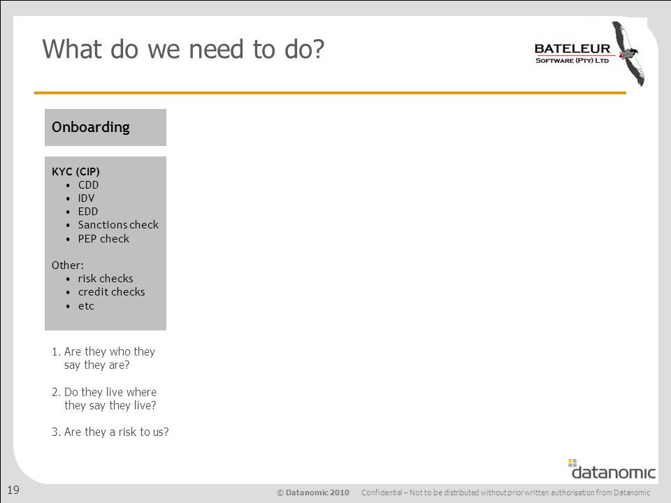 © Datanomic 2010 Confidential – Not to be distributed without prior written authorisation from Datanomic 19 Onboarding What do we need to do.