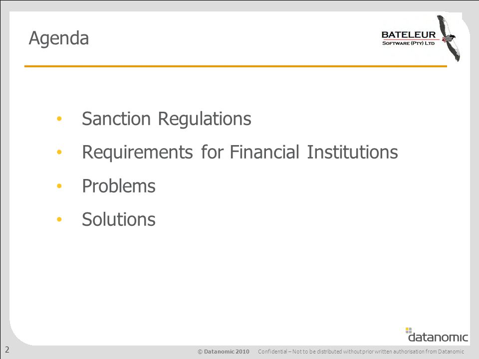 © Datanomic 2010 Confidential – Not to be distributed without prior written authorisation from Datanomic 2 Sanction Regulations Requirements for Financial Institutions Problems Solutions Agenda