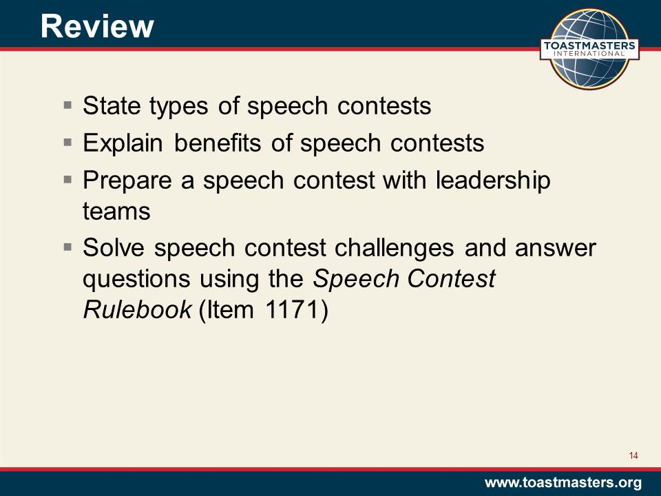 Review  State types of speech contests  Explain benefits of speech contests  Prepare a speech contest with leadership teams  Solve speech contest challenges and answer questions using the Speech Contest Rulebook (Item 1171) 14