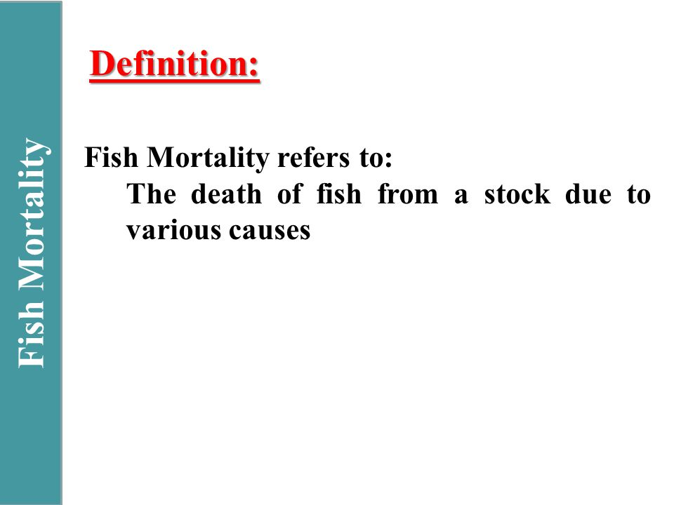 Fish Mortality Definition: Fish Mortality refers to: The death of fish from a stock due to various causes
