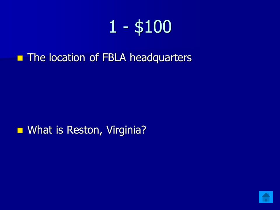 1 - $100 The location of FBLA headquarters The location of FBLA headquarters What is Reston, Virginia.